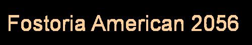 Fostoria American Glassware - Line #2056